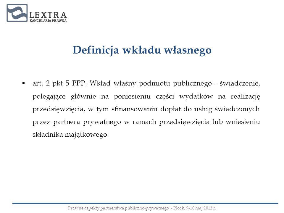 Definicja wkładu własnego art. 2 pkt 5 PPP. Wkład własny podmiotu publicznego - świadczenie, polegające głównie na poniesieniu części wydatków na real