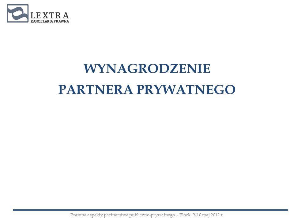 WYNAGRODZENIE PARTNERA PRYWATNEGO Prawne aspekty partnerstwa publiczno-prywatnego - Płock, 9-10 maj 2012 r.