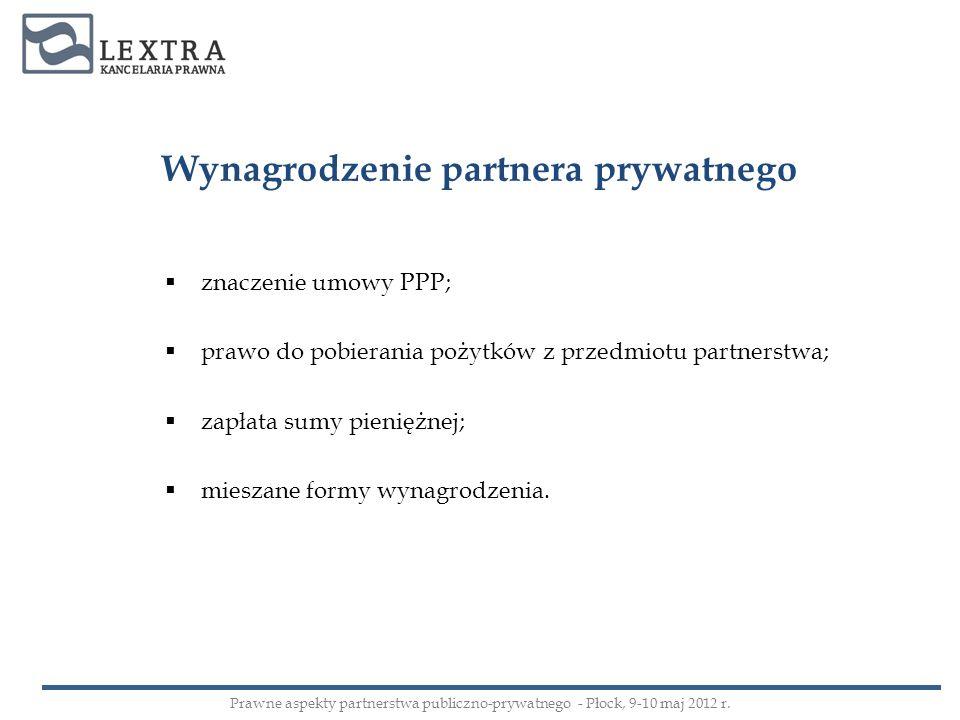 Wynagrodzenie partnera prywatnego znaczenie umowy PPP; prawo do pobierania pożytków z przedmiotu partnerstwa; zapłata sumy pieniężnej; mieszane formy