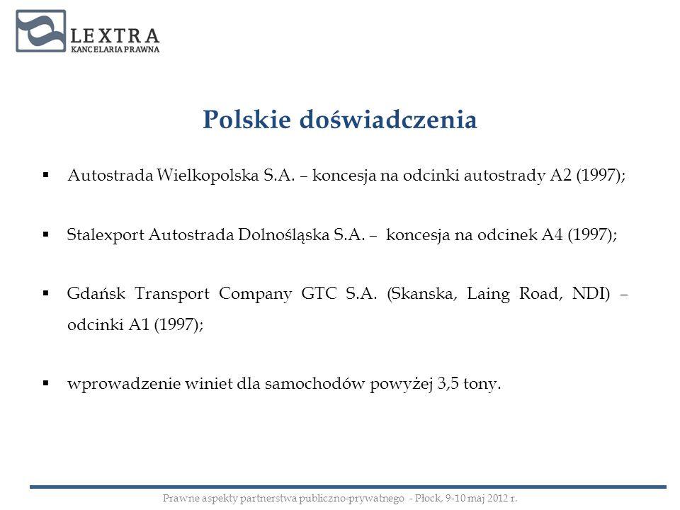 Polskie doświadczenia Autostrada Wielkopolska S.A. – koncesja na odcinki autostrady A2 (1997); Stalexport Autostrada Dolnośląska S.A. – koncesja na od