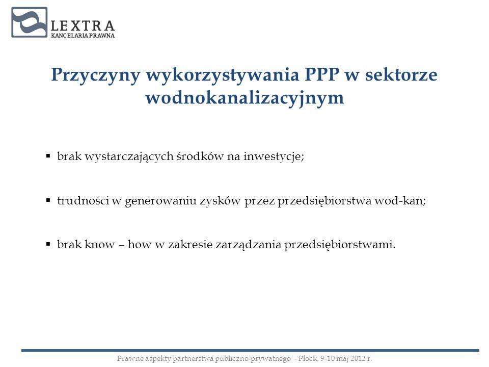 Przyczyny wykorzystywania PPP w sektorze wodnokanalizacyjnym brak wystarczających środków na inwestycje; trudności w generowaniu zysków przez przedsię
