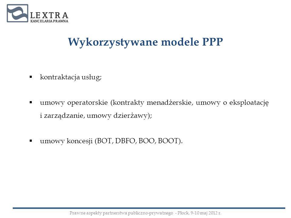 Wykorzystywane modele PPP kontraktacja usług; umowy operatorskie (kontrakty menadżerskie, umowy o eksploatację i zarządzanie, umowy dzierżawy); umowy