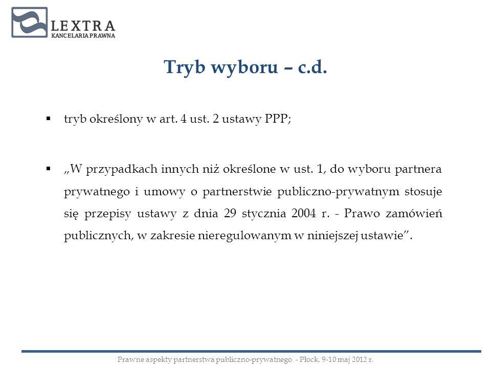 Tryb wyboru – c.d. tryb określony w art. 4 ust. 2 ustawy PPP; W przypadkach innych niż określone w ust. 1, do wyboru partnera prywatnego i umowy o par