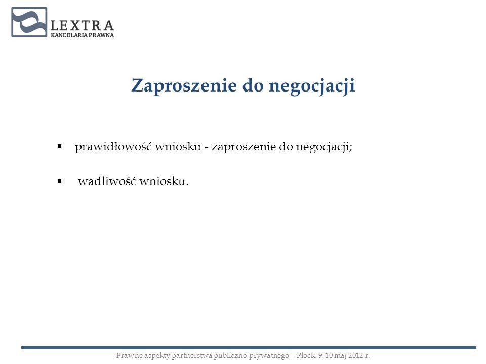 Zaproszenie do negocjacji prawidłowość wniosku - zaproszenie do negocjacji; wadliwość wniosku. Prawne aspekty partnerstwa publiczno-prywatnego - Płock