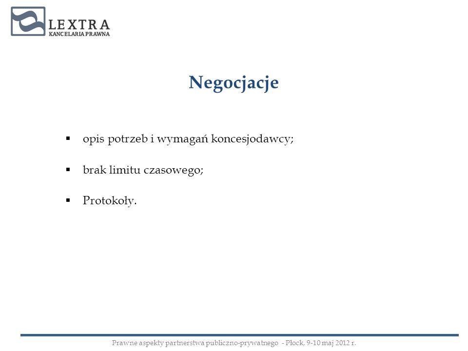Negocjacje opis potrzeb i wymagań koncesjodawcy; brak limitu czasowego; Protokoły. Prawne aspekty partnerstwa publiczno-prywatnego - Płock, 9-10 maj 2