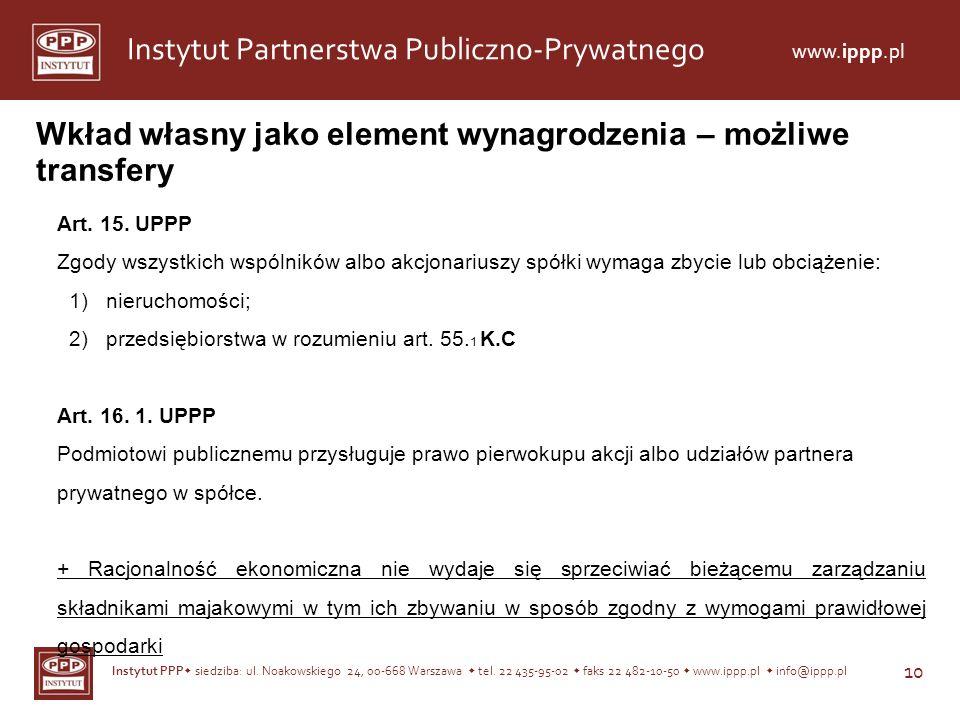 Instytut PPP siedziba: ul. Noakowskiego 24, 00-668 Warszawa tel. 22 435-95-02 faks 22 482-10-50 www.ippp.pl info@ippp.pl 10 Instytut Partnerstwa Publi