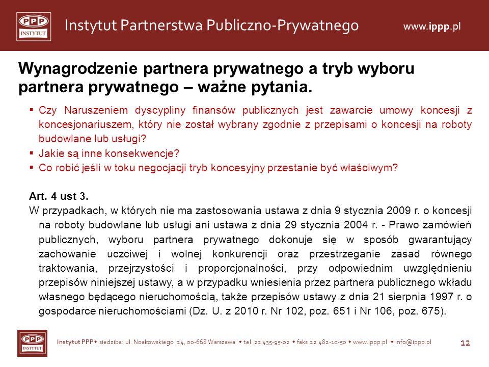 Instytut PPP siedziba: ul. Noakowskiego 24, 00-668 Warszawa tel. 22 435-95-02 faks 22 482-10-50 www.ippp.pl info@ippp.pl 12 Instytut Partnerstwa Publi