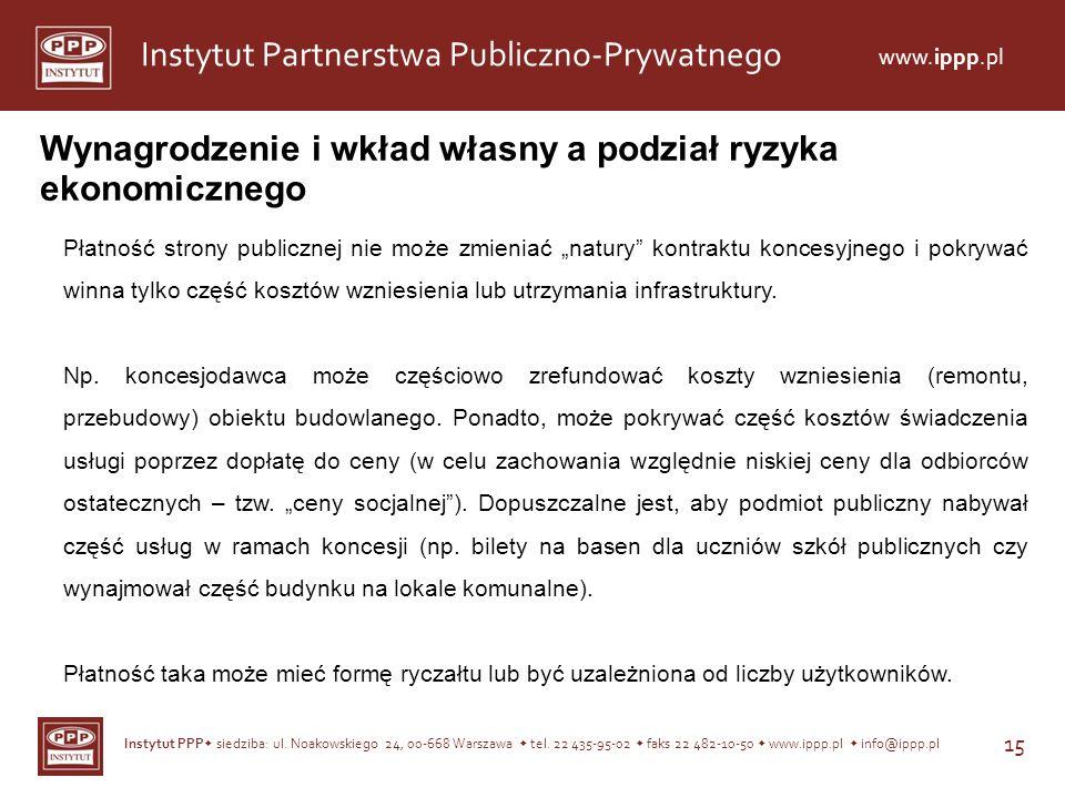Instytut PPP siedziba: ul. Noakowskiego 24, 00-668 Warszawa tel. 22 435-95-02 faks 22 482-10-50 www.ippp.pl info@ippp.pl 15 Instytut Partnerstwa Publi