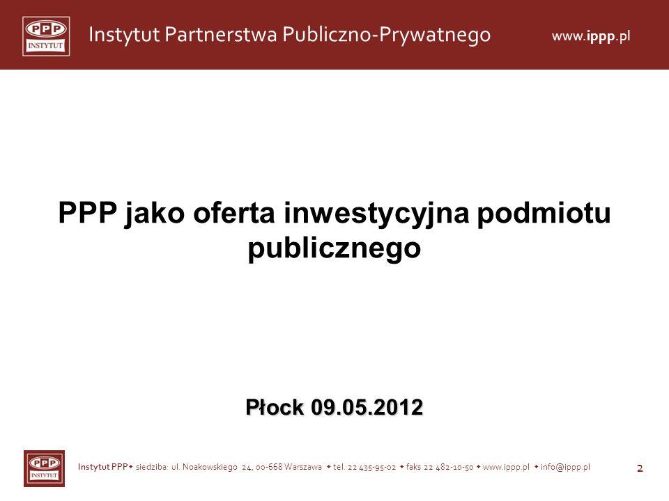 Instytut PPP siedziba: ul. Noakowskiego 24, 00-668 Warszawa tel. 22 435-95-02 faks 22 482-10-50 www.ippp.pl info@ippp.pl 2 Instytut Partnerstwa Public
