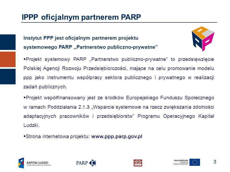 3 IPPP oficjalnym partnerem PARP Instytut PPP jest oficjalnym partnerem projektu systemowego PARP Partnerstwo publiczno-prywatne Projekt systemowy PAR
