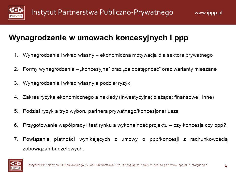 Instytut PPP siedziba: ul. Noakowskiego 24, 00-668 Warszawa tel. 22 435-95-02 faks 22 482-10-50 www.ippp.pl info@ippp.pl 4 Instytut Partnerstwa Public