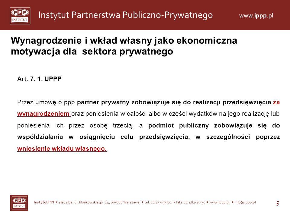 Instytut PPP siedziba: ul. Noakowskiego 24, 00-668 Warszawa tel. 22 435-95-02 faks 22 482-10-50 www.ippp.pl info@ippp.pl 5 Instytut Partnerstwa Public