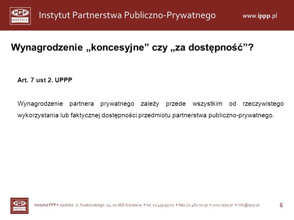 Instytut PPP siedziba: ul. Noakowskiego 24, 00-668 Warszawa tel. 22 435-95-02 faks 22 482-10-50 www.ippp.pl info@ippp.pl 6 Instytut Partnerstwa Public