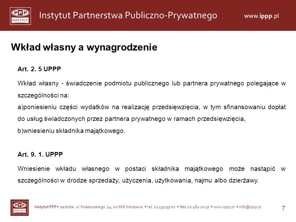 Instytut PPP siedziba: ul. Noakowskiego 24, 00-668 Warszawa tel. 22 435-95-02 faks 22 482-10-50 www.ippp.pl info@ippp.pl 7 Instytut Partnerstwa Public