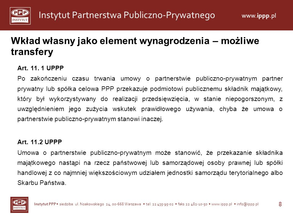 Instytut PPP siedziba: ul. Noakowskiego 24, 00-668 Warszawa tel. 22 435-95-02 faks 22 482-10-50 www.ippp.pl info@ippp.pl 8 Instytut Partnerstwa Public