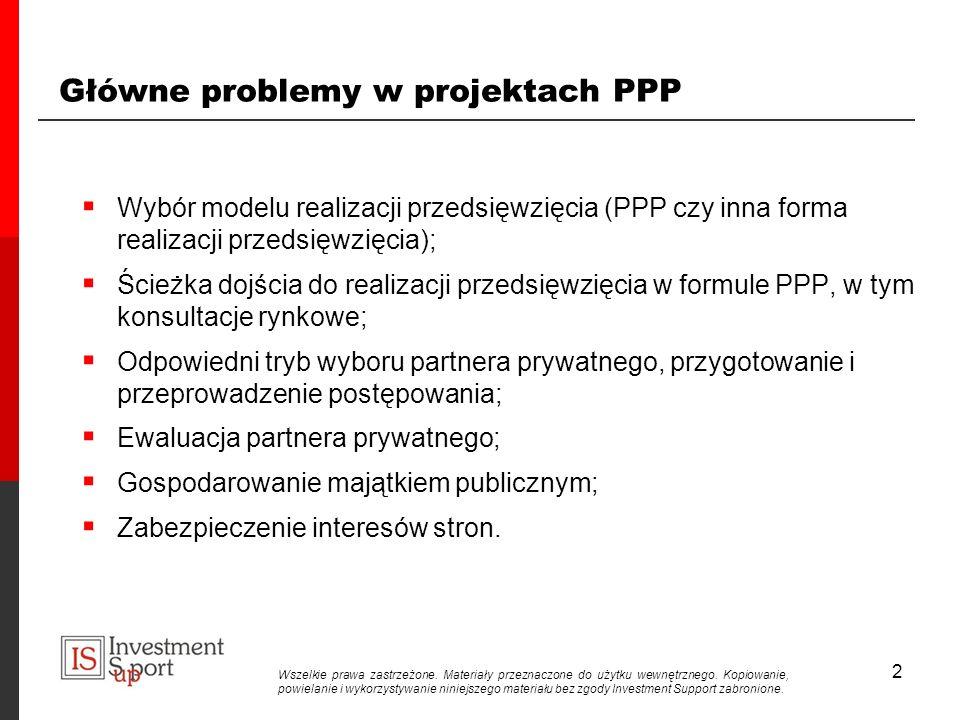 2 Główne problemy w projektach PPP Wybór modelu realizacji przedsięwzięcia (PPP czy inna forma realizacji przedsięwzięcia); Ścieżka dojścia do realizacji przedsięwzięcia w formule PPP, w tym konsultacje rynkowe; Odpowiedni tryb wyboru partnera prywatnego, przygotowanie i przeprowadzenie postępowania; Ewaluacja partnera prywatnego; Gospodarowanie majątkiem publicznym; Zabezpieczenie interesów stron.