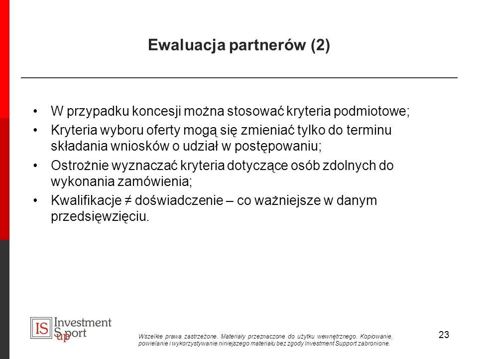 Ewaluacja partnerów (2) W przypadku koncesji można stosować kryteria podmiotowe; Kryteria wyboru oferty mogą się zmieniać tylko do terminu składania wniosków o udział w postępowaniu; Ostrożnie wyznaczać kryteria dotyczące osób zdolnych do wykonania zamówienia; Kwalifikacje doświadczenie – co ważniejsze w danym przedsięwzięciu.