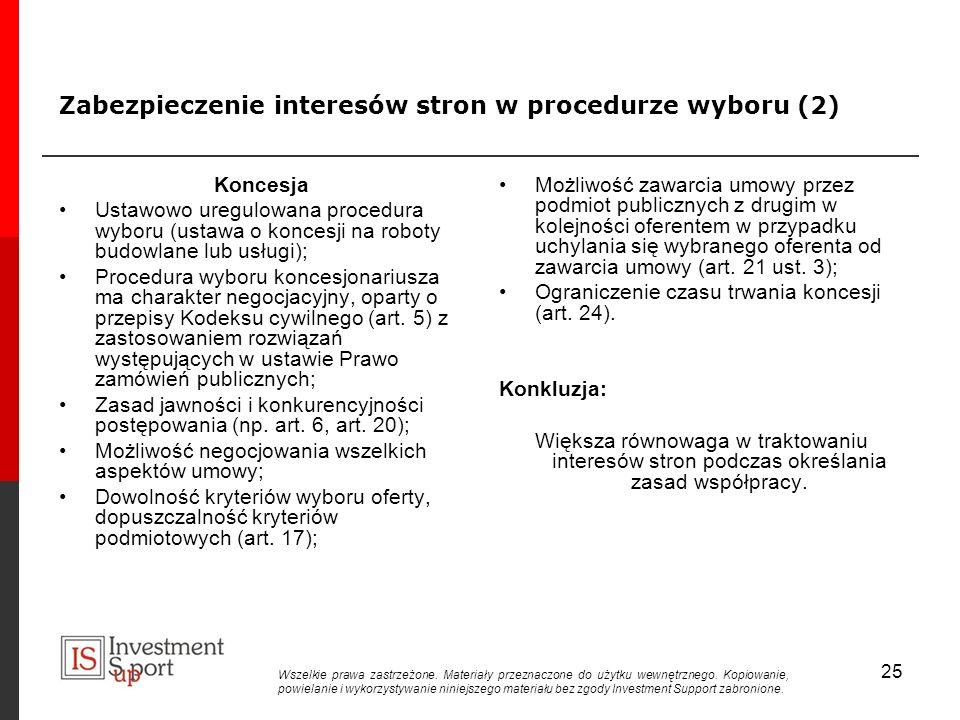 Zabezpieczenie interesów stron w procedurze wyboru (2) Koncesja Ustawowo uregulowana procedura wyboru (ustawa o koncesji na roboty budowlane lub usługi); Procedura wyboru koncesjonariusza ma charakter negocjacyjny, oparty o przepisy Kodeksu cywilnego (art.