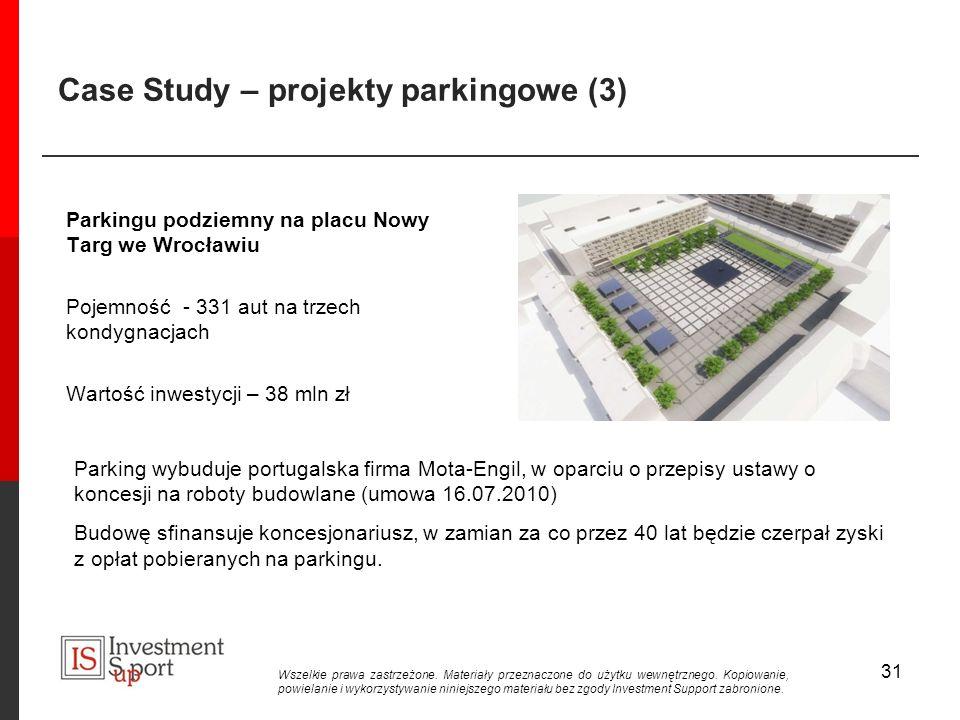 Case Study – projekty parkingowe (3) Parkingu podziemny na placu Nowy Targ we Wrocławiu Pojemność - 331 aut na trzech kondygnacjach Wartość inwestycji – 38 mln zł 31 Parking wybuduje portugalska firma Mota-Engil, w oparciu o przepisy ustawy o koncesji na roboty budowlane (umowa 16.07.2010) Budowę sfinansuje koncesjonariusz, w zamian za co przez 40 lat będzie czerpał zyski z opłat pobieranych na parkingu.