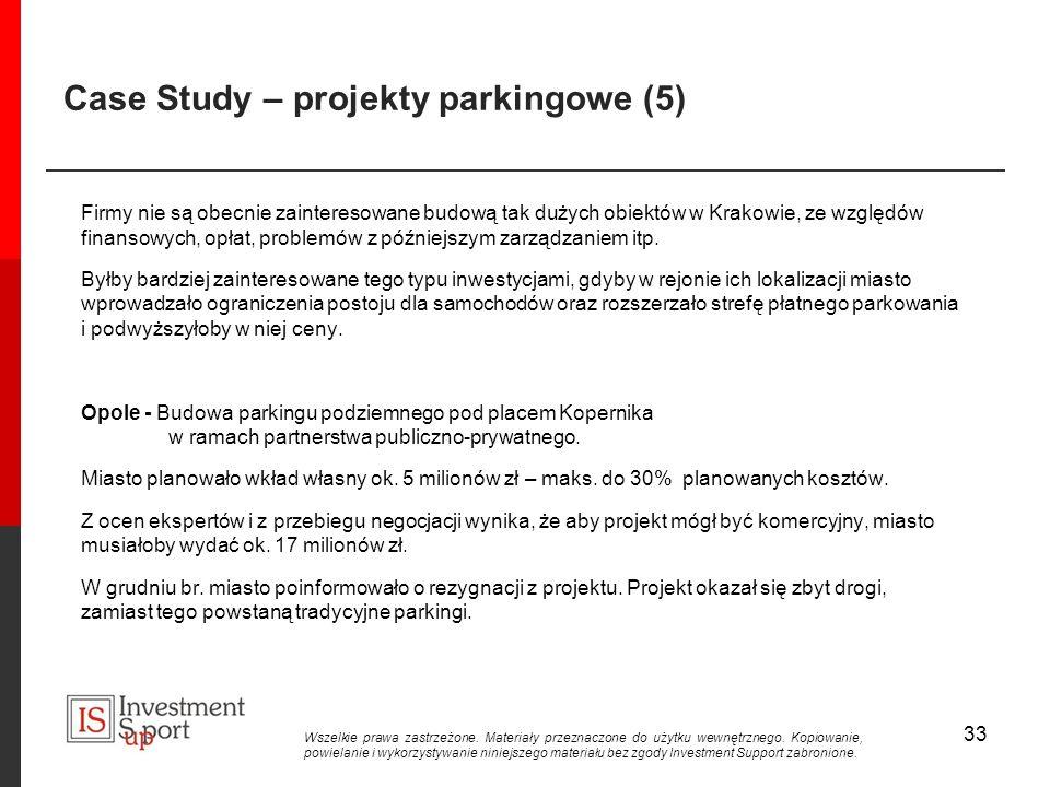 Case Study – projekty parkingowe (5) Firmy nie są obecnie zainteresowane budową tak dużych obiektów w Krakowie, ze względów finansowych, opłat, problemów z późniejszym zarządzaniem itp.
