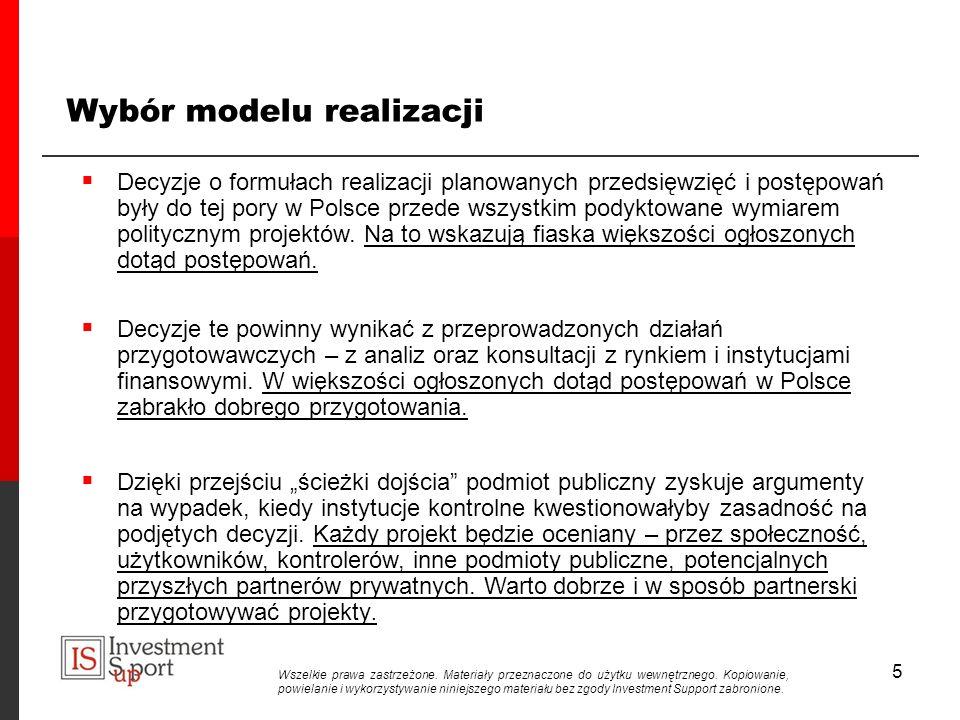 5 Decyzje o formułach realizacji planowanych przedsięwzięć i postępowań były do tej pory w Polsce przede wszystkim podyktowane wymiarem politycznym projektów.