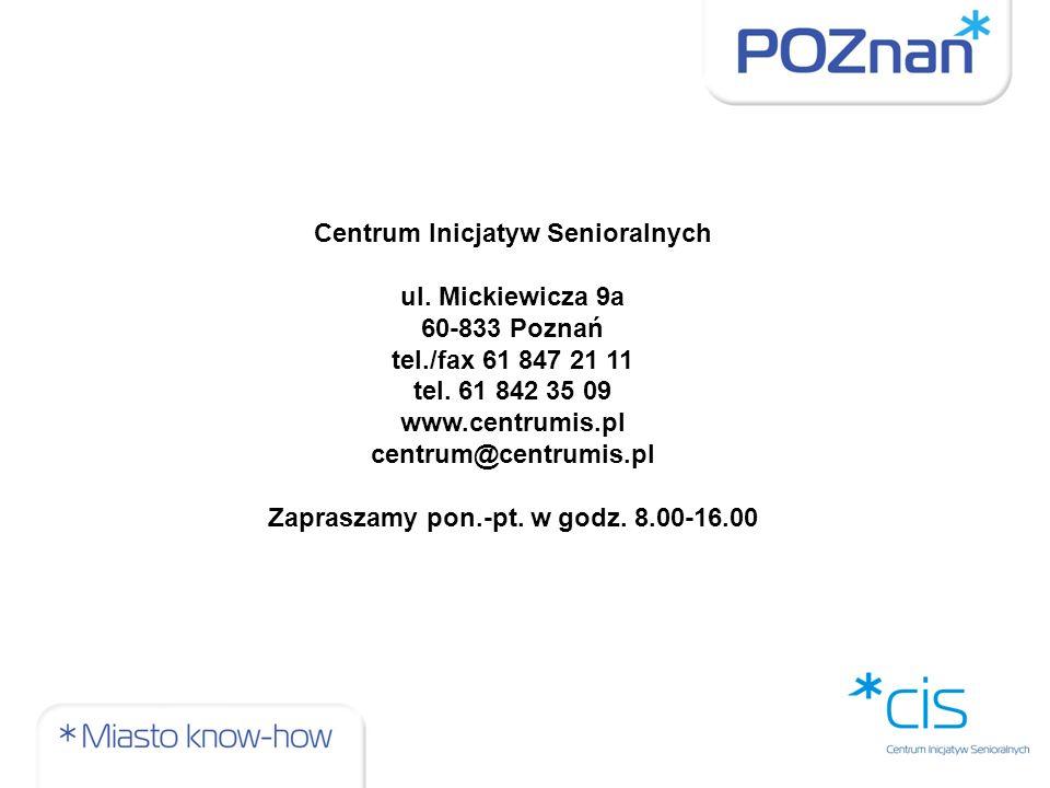 Centrum Inicjatyw Senioralnych ul. Mickiewicza 9a 60-833 Poznań tel./fax 61 847 21 11 tel.