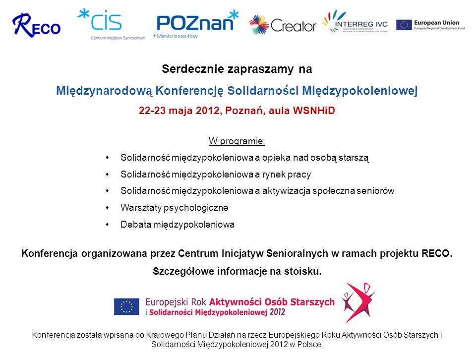 Serdecznie zapraszamy na Międzynarodową Konferencję Solidarności Międzypokoleniowej 22-23 maja 2012, Poznań, aula WSNHiD W programie: Solidarność międ