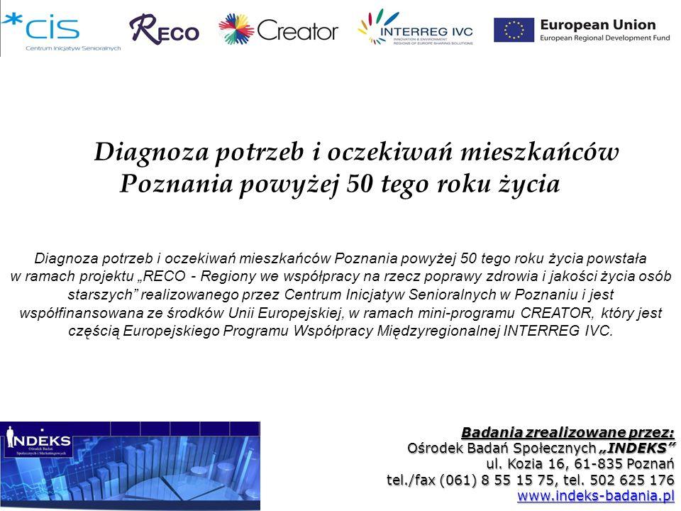 Diagnoza potrzeb i oczekiwań mieszkańców Poznania powyżej 50 tego roku życia Diagnoza potrzeb i oczekiwań mieszkańców Poznania powyżej 50 tego roku życia powstała w ramach projektu RECO - Regiony we współpracy na rzecz poprawy zdrowia i jakości życia osób starszych realizowanego przez Centrum Inicjatyw Senioralnych w Poznaniu i jest współfinansowana ze środków Unii Europejskiej, w ramach mini-programu CREATOR, który jest częścią Europejskiego Programu Współpracy Międzyregionalnej INTERREG IVC.