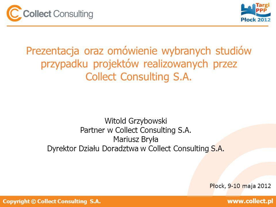 Copyright © Collect Consulting S.A.www.collect.pl Budowa, Rehabilitacja i Utrzymanie dróg niepłatnych z udziałem przedsiębiorcy prywatnego Płock, 9-10 maja 2012 Witold Grzybowski Partner w Collect Consulting S.A.