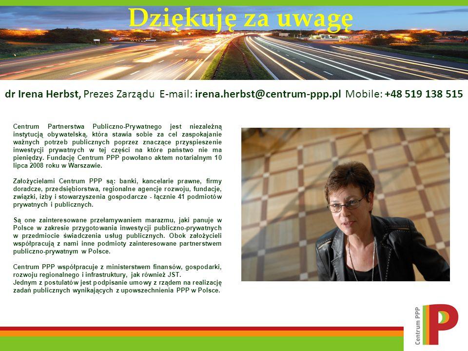 dr Irena Herbst, Prezes Zarządu E-mail: irena.herbst@centrum-ppp.pl Mobile: +48 519 138 515 Centrum Partnerstwa Publiczno-Prywatnego jest niezależną i