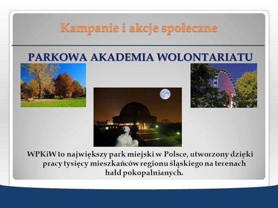 Kampanie i akcje społeczne PARKOWA AKADEMIA WOLONTARIATU WPKiW to największy park miejski w Polsce, utworzony dzięki pracy tysięcy mieszkańców regionu
