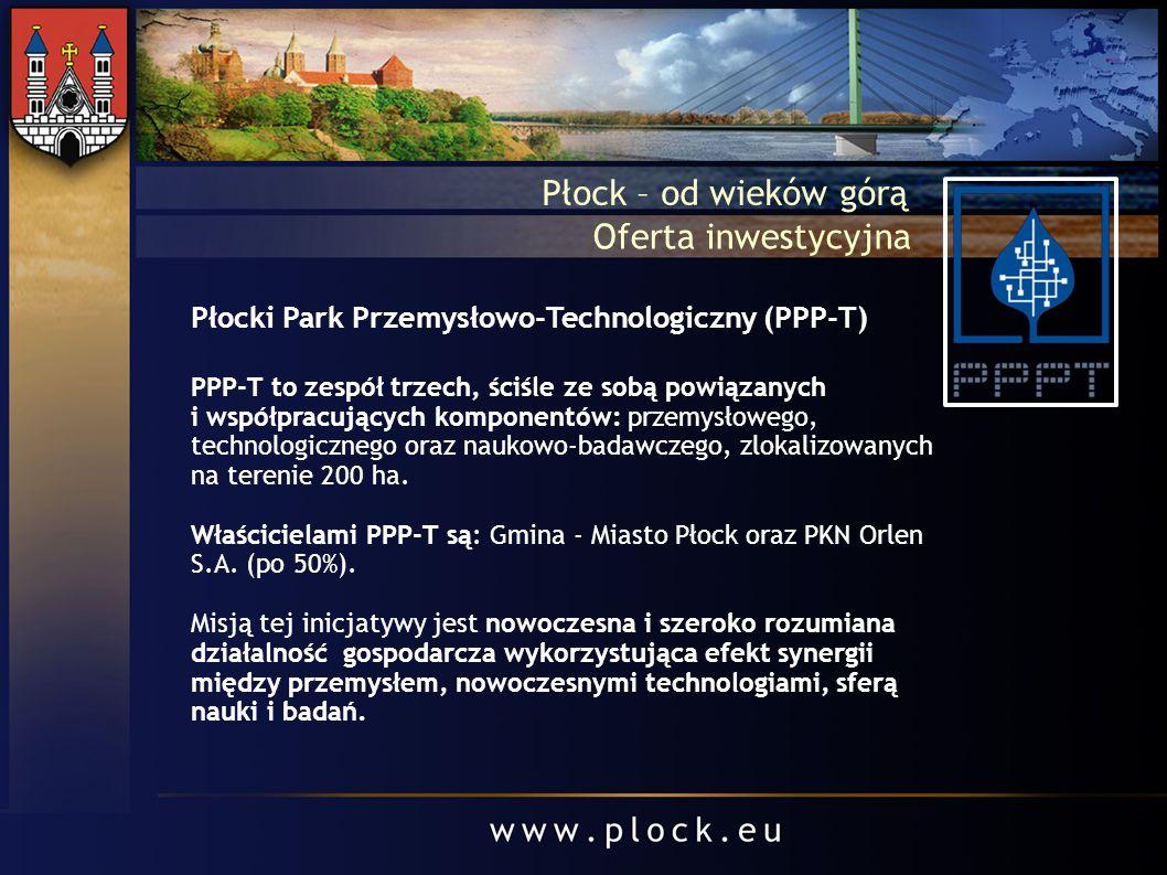 Płock – od wieków górą Płocki Park Przemysłowo-Technologiczny (PPP-T) PPP-T to zespół trzech, ściśle ze sobą powiązanych i współpracujących komponentó
