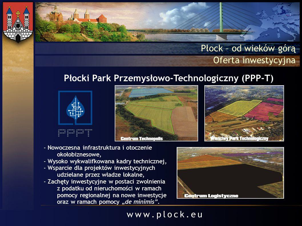Płock – od wieków górą Płocki Park Przemysłowo-Technologiczny (PPP-T) Oferta inwestycyjna - Nowoczesna infrastruktura i otoczenie okołobiznesowe, - Wy
