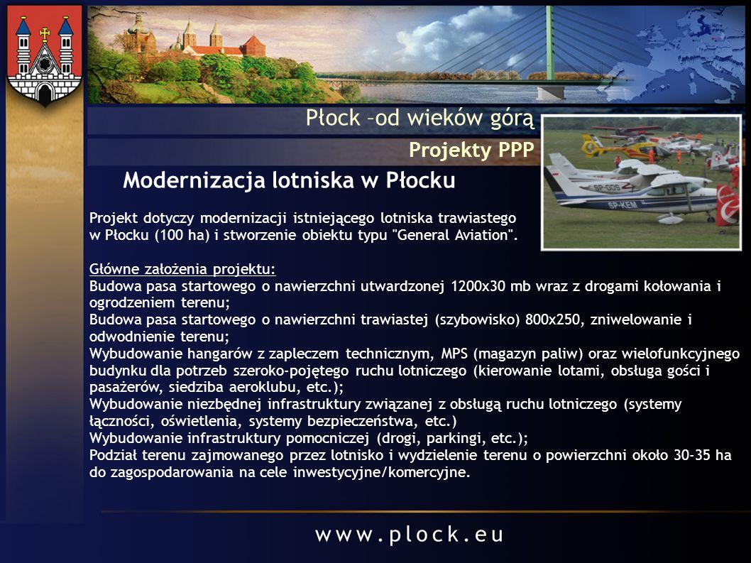 Projekty PPP Płock –od wieków górą Modernizacja lotniska w Płocku Projekt dotyczy modernizacji istniejącego lotniska trawiastego w Płocku (100 ha) i s