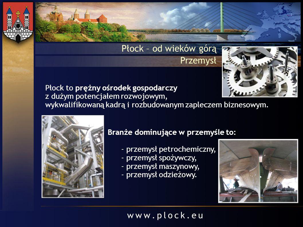 Płock – od wieków górą Przemysł Płock to prężny ośrodek gospodarczy z dużym potencjałem rozwojowym, wykwalifikowaną kadrą i rozbudowanym zapleczem biz