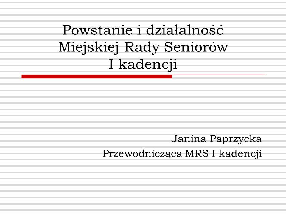 Powstanie i działalność Miejskiej Rady Seniorów I kadencji Janina Paprzycka Przewodnicząca MRS I kadencji