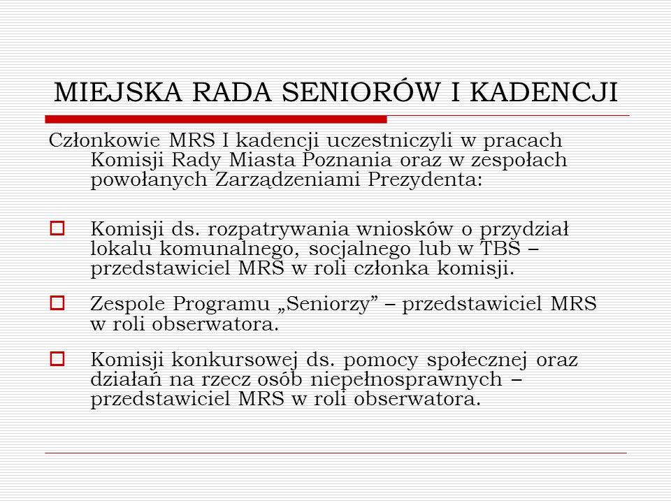 MIEJSKA RADA SENIORÓW I KADENCJI Członkowie MRS I kadencji uczestniczyli w pracach Komisji Rady Miasta Poznania oraz w zespołach powołanych Zarządzeni
