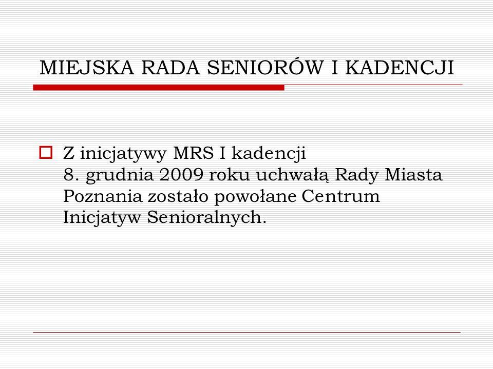 MIEJSKA RADA SENIORÓW I KADENCJI Z inicjatywy MRS I kadencji 8. grudnia 2009 roku uchwałą Rady Miasta Poznania zostało powołane Centrum Inicjatyw Seni