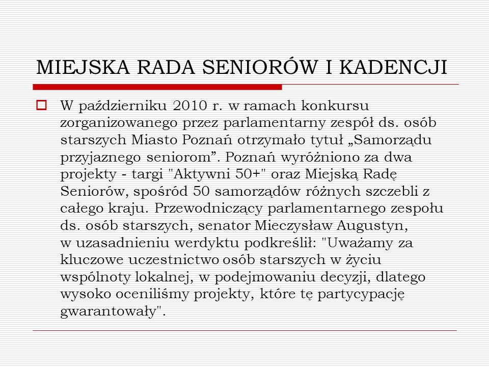 MIEJSKA RADA SENIORÓW I KADENCJI W październiku 2010 r. w ramach konkursu zorganizowanego przez parlamentarny zespół ds. osób starszych Miasto Poznań