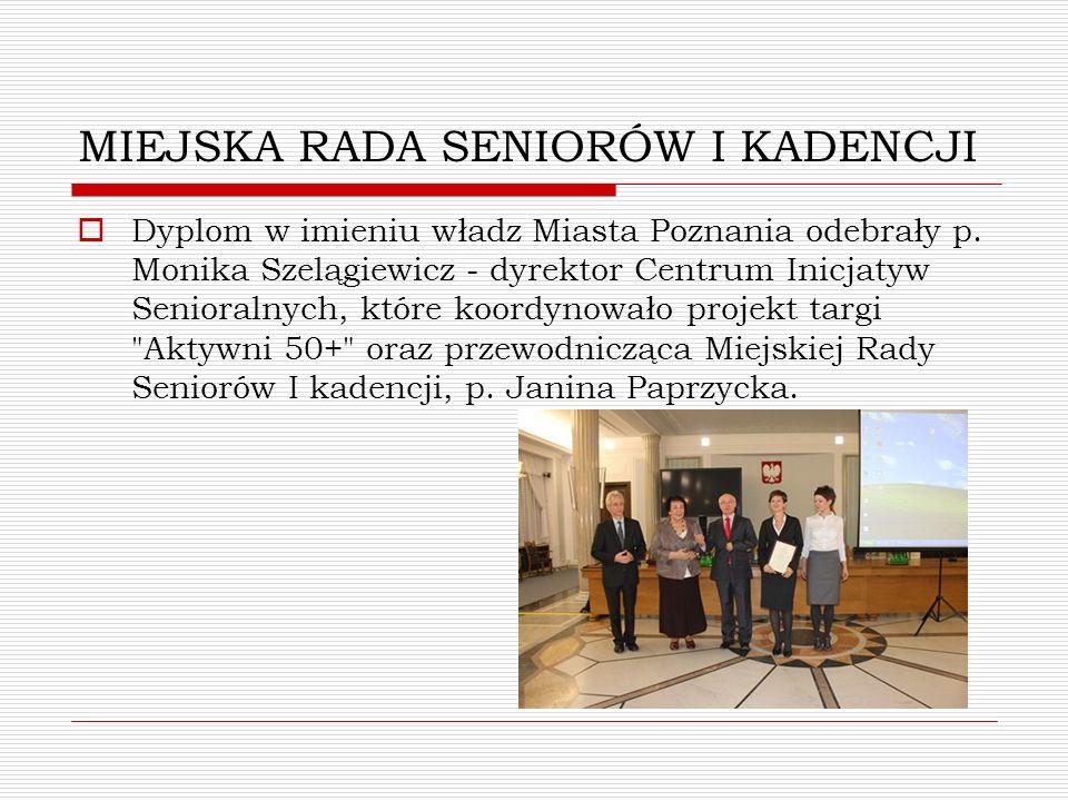 MIEJSKA RADA SENIORÓW I KADENCJI Dyplom w imieniu władz Miasta Poznania odebrały p. Monika Szelągiewicz - dyrektor Centrum Inicjatyw Senioralnych, któ