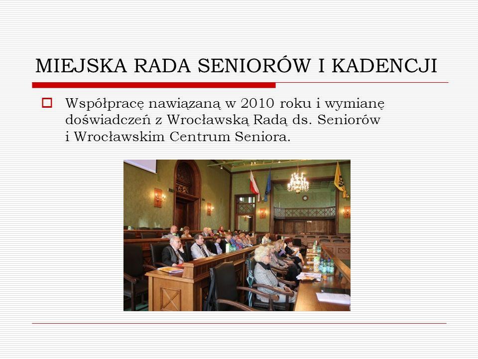 MIEJSKA RADA SENIORÓW I KADENCJI Współpracę nawiązaną w 2010 roku i wymianę doświadczeń z Wrocławską Radą ds. Seniorów i Wrocławskim Centrum Seniora.