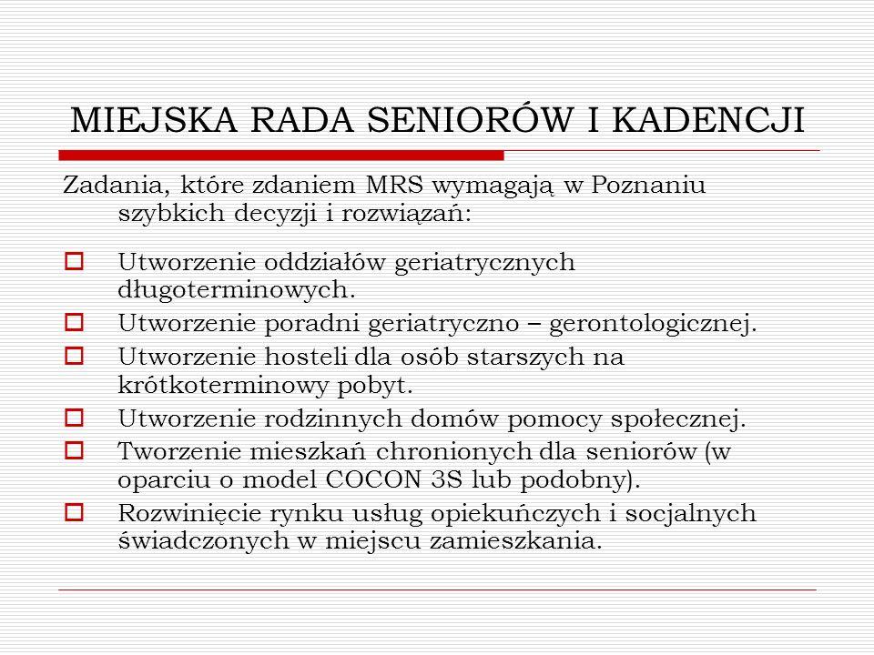 MIEJSKA RADA SENIORÓW I KADENCJI Zadania, które zdaniem MRS wymagają w Poznaniu szybkich decyzji i rozwiązań: Utworzenie oddziałów geriatrycznych dług