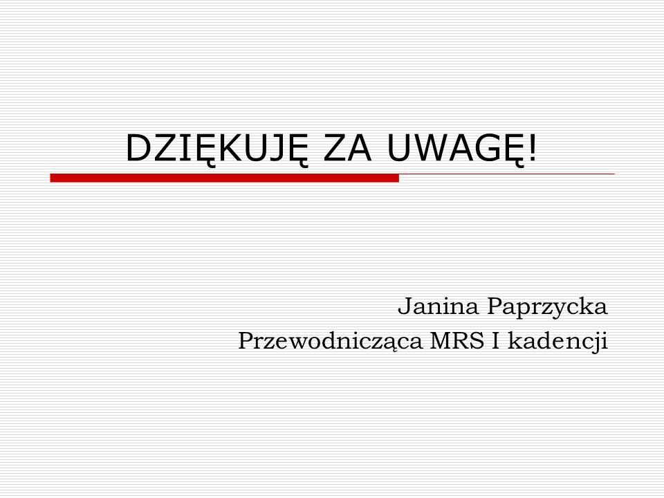 DZIĘKUJĘ ZA UWAGĘ! Janina Paprzycka Przewodnicząca MRS I kadencji