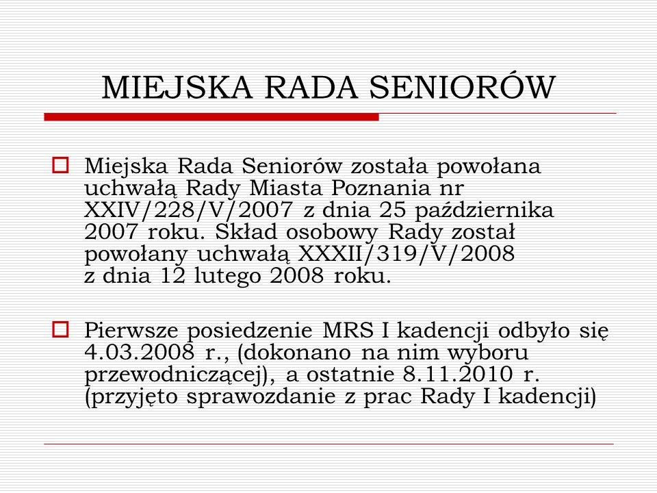 MIEJSKA RADA SENIORÓW Miejska Rada Seniorów została powołana uchwałą Rady Miasta Poznania nr XXIV/228/V/2007 z dnia 25 października 2007 roku. Skład o