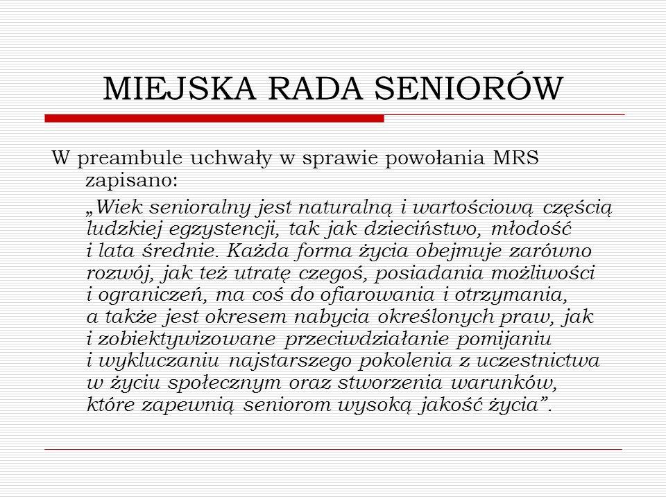 MIEJSKA RADA SENIORÓW W preambule uchwały w sprawie powołania MRS zapisano: Wiek senioralny jest naturalną i wartościową częścią ludzkiej egzystencji,