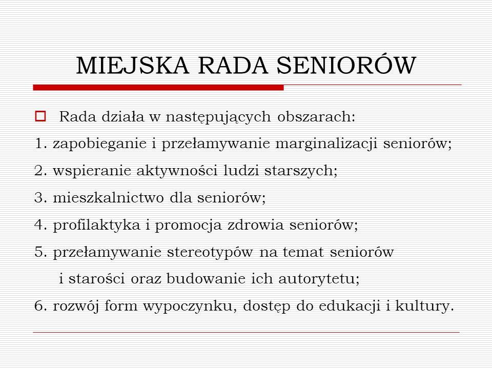 MIEJSKA RADA SENIORÓW Rada działa w następujących obszarach: 1. zapobieganie i przełamywanie marginalizacji seniorów; 2. wspieranie aktywności ludzi s