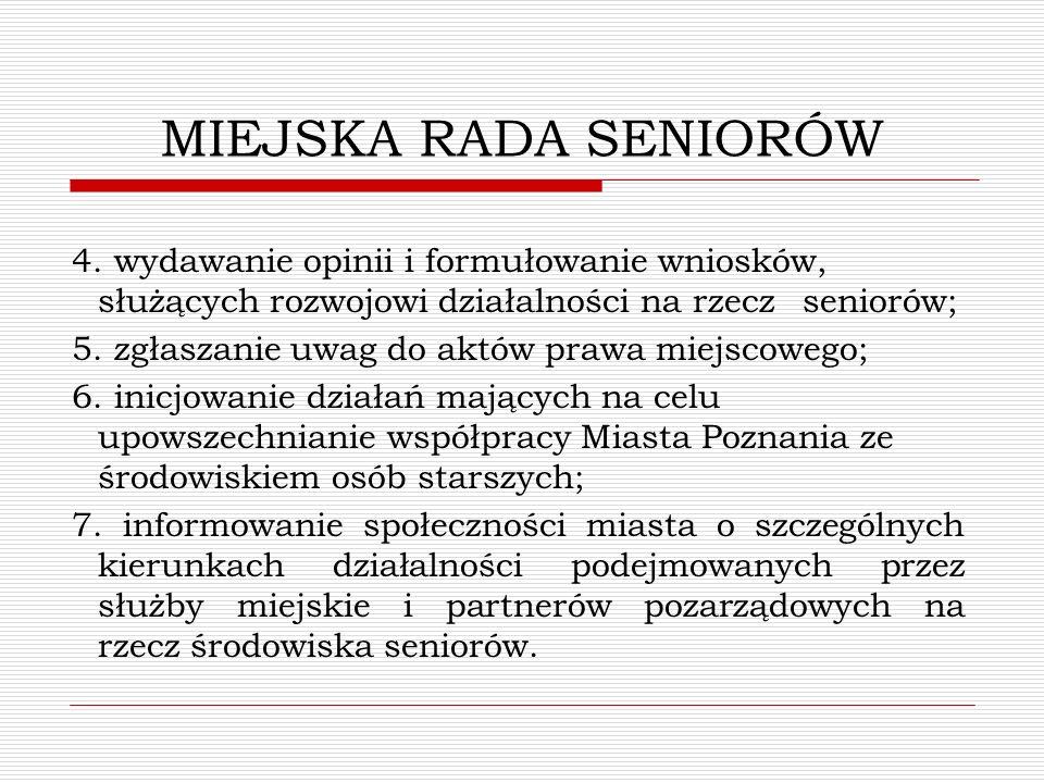 MIEJSKA RADA SENIORÓW 4. wydawanie opinii i formułowanie wniosków, służących rozwojowi działalności na rzecz seniorów; 5. zgłaszanie uwag do aktów pra