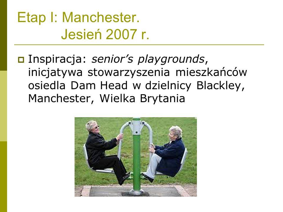 Etap I: Manchester. Jesień 2007 r. Inspiracja: seniors playgrounds, inicjatywa stowarzyszenia mieszkańców osiedla Dam Head w dzielnicy Blackley, Manch