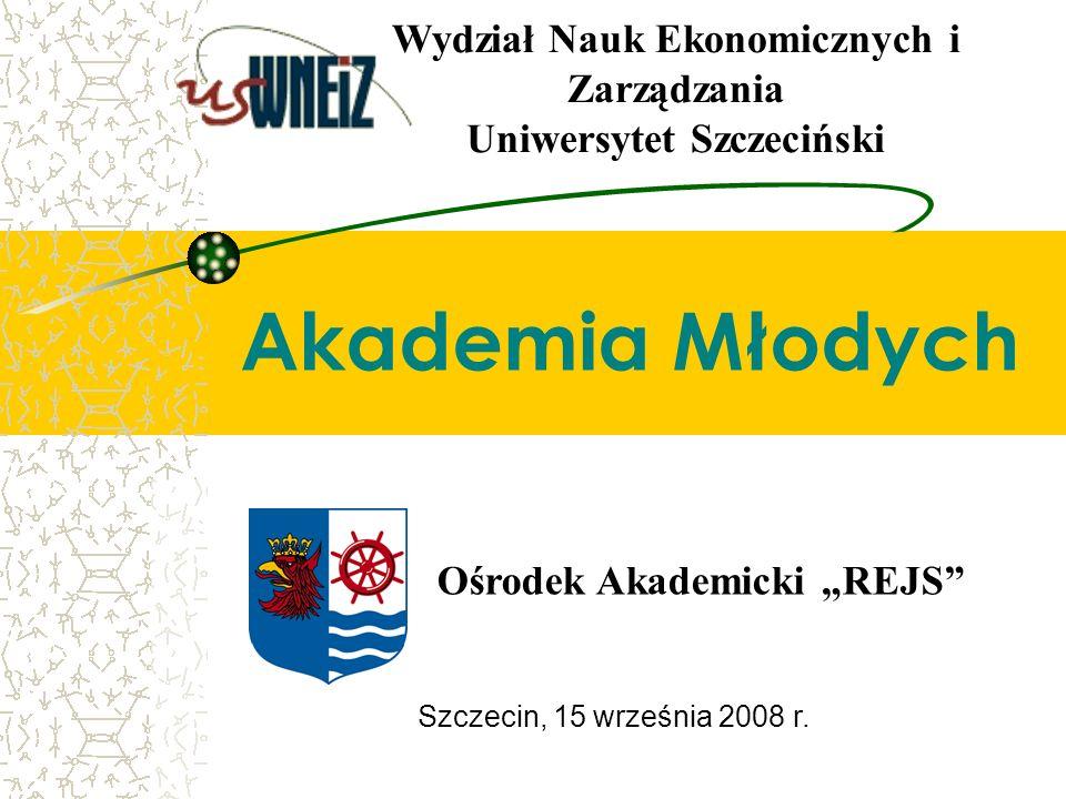 Szczecin, 15 września 2008 r. Akademia Młodych Ośrodek Akademicki REJS Wydział Nauk Ekonomicznych i Zarządzania Uniwersytet Szczeciński