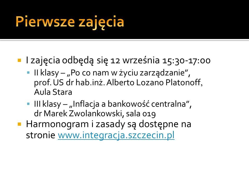 I zajęcia odbędą się 12 września 15:30-17:00 II klasy – Po co nam w życiu zarządzanie, prof. US dr hab.inż. Alberto Lozano Platonoff, Aula Stara III k